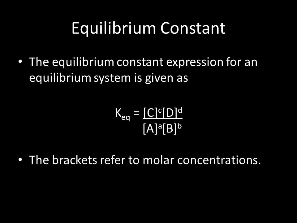 Equilibrium Constant The equilibrium constant expression for an equilibrium system is given as. Keq = [C]c[D]d.